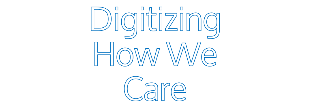 Digitizing Care